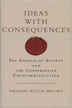 Ideas With Consequences The Federalist Society and the Conservative Counterrevolution cover