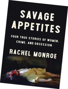 Savage Appetites: Four True Stories of Women, Crime, and Obsessions