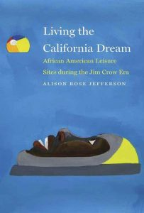 Living the California Dream: African American Leisure Sites During the Jim Crow Era