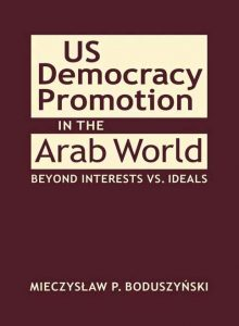 US Democracy Promotion in the Arab World: Beyond Interests vs. Ideals