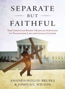 Separate but Faithful: The Christian Right's Radical Struggle to Transform Law and Legal Culture