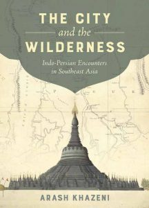The City and the Wilderness Indo-Persian Encounters in Southeast Asia