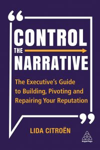 Control the Narrative: The Executive's Guide to Building, Pivoting and Repairing Your Reputation