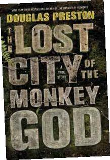 The Lost City of the Monkey God: A True Story by Douglas Preston '78