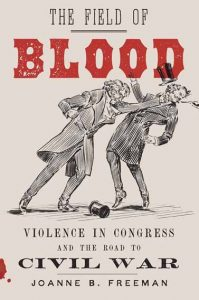 Field of Blood: Violence in Congress and the Road to Civil War