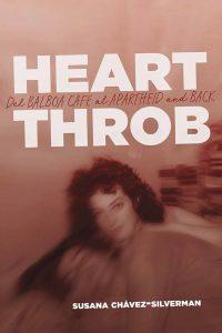 Heartthrob Del Balboa Cafe al Apartheid and Back By Susana Chávez-Silverman